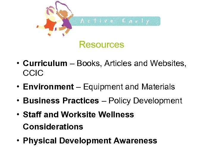 Resources • Curriculum – Books, Articles and Websites, CCIC • Environment – Equipment and