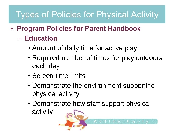 Types of Policies for Physical Activity • Program Policies for Parent Handbook – Education
