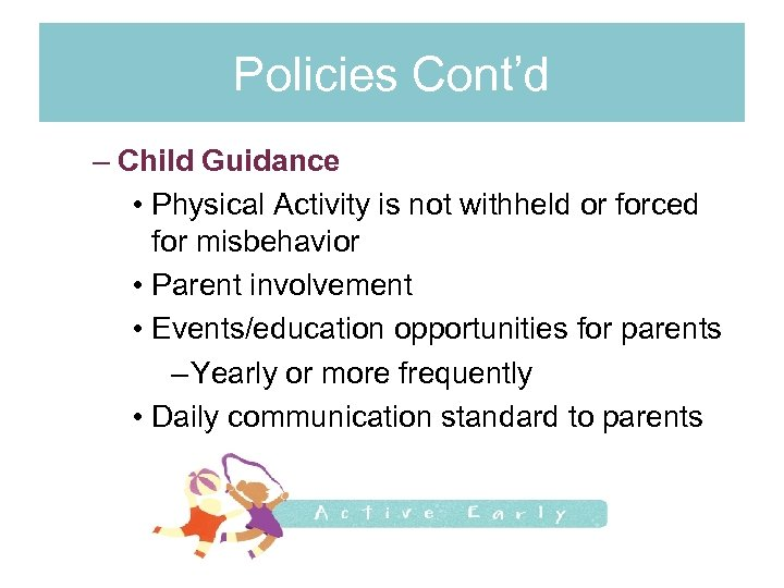 Policies Cont'd – Child Guidance • Physical Activity is not withheld or forced for