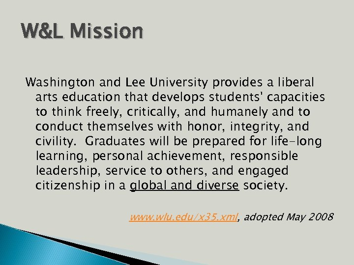 W&L Mission Washington and Lee University provides a liberal arts education that develops students'