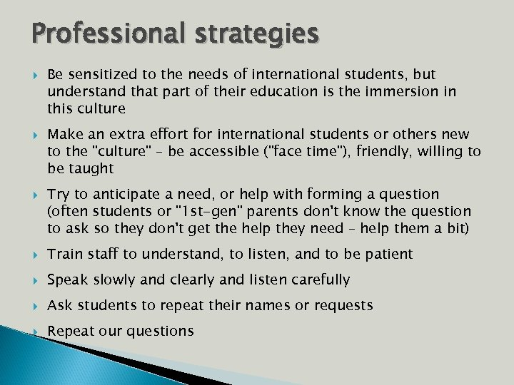 Professional strategies Be sensitized to the needs of international students, but understand that part