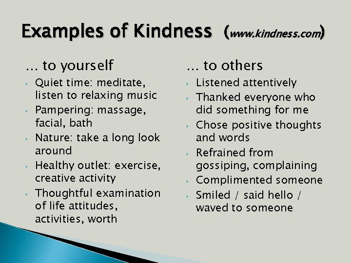 Examples of Kindness (www. kindness. com). . . to yourself . . . to