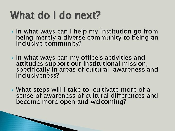 What do I do next? In what ways can I help my institution go