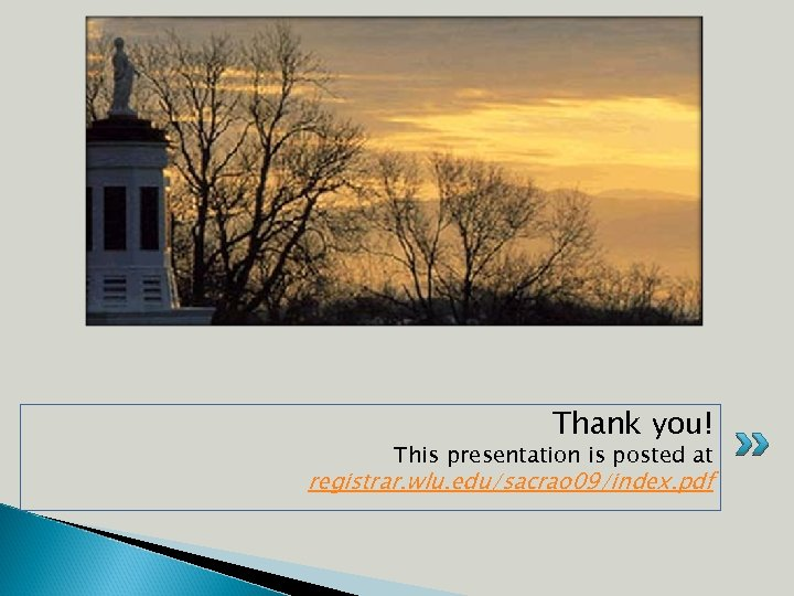 Thank you! This presentation is posted at registrar. wlu. edu/sacrao 09/index. pdf