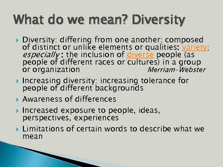 What do we mean? Diversity Diversity: differing from one another; composed of distinct or