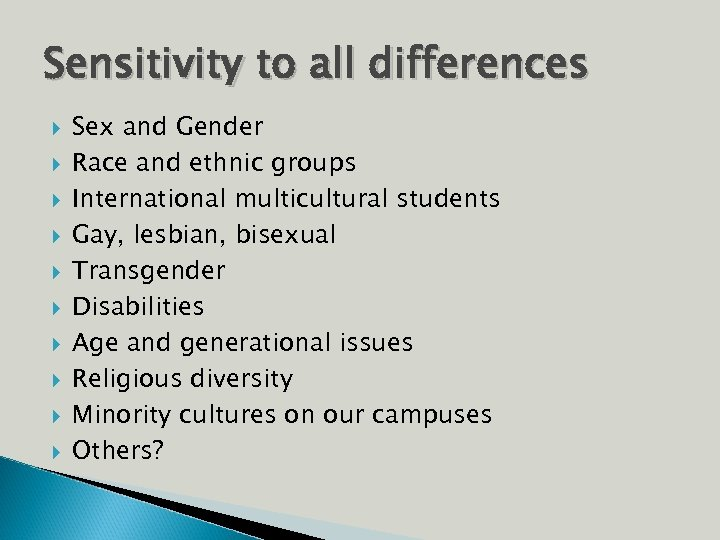 Sensitivity to all differences Sex and Gender Race and ethnic groups International multicultural students