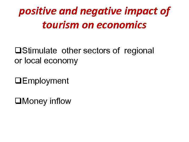 negative and positive impacts of tourism Home » south america travel blog » the positive impacts of tourism in peru tuesday, july 8th, 2014 one of the most special things about traveling is how much people care about their journey having a positive impact on their conscience, but even more on the places they visit.