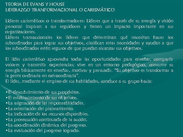 TEORIA DE EVANS Y HOUSE LIDERAZGO TRANFORMACIONAL O CARISMÁTICO Líderes carismáticos o transformadores: Líderes