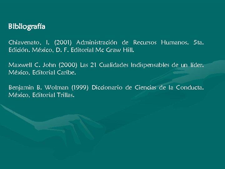 Bibliografía Chiavenato, I. (2001) Administración de Recursos Humanos. 5 ta. Edición. México, D. F.