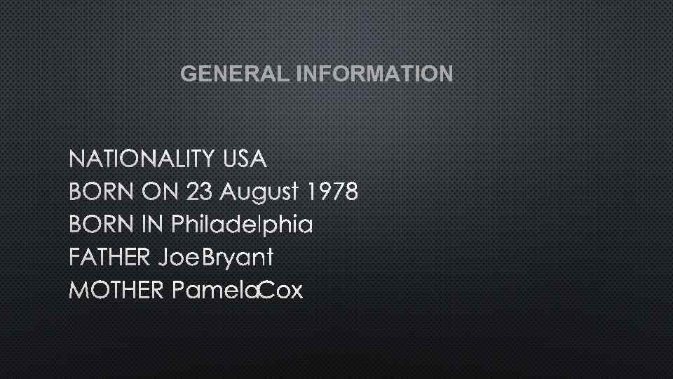 GENERAL INFORMATION NATIONALITY USA BORN ON 23 AUGUST 1978 BORN IN PHILADELPHIA FATHER JOE