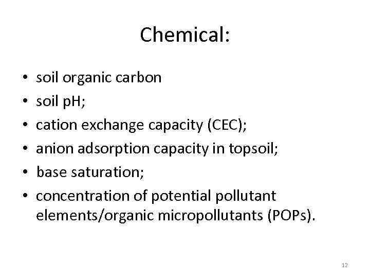 Chemical: • • • soil organic carbon soil p. H; cation exchange capacity (CEC);