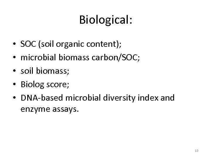 Biological: • • • SOC (soil organic content); microbial biomass carbon/SOC; soil biomass; Biolog