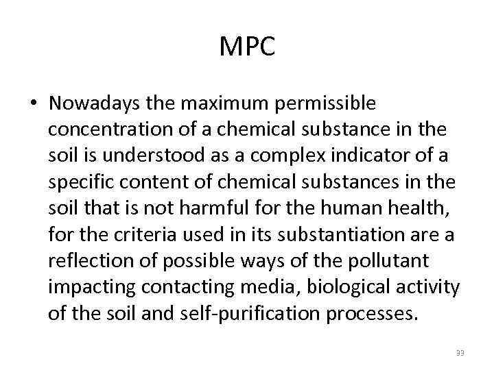 MPC • Nowadays the maximum permissible concentration of a chemical substance in the soil