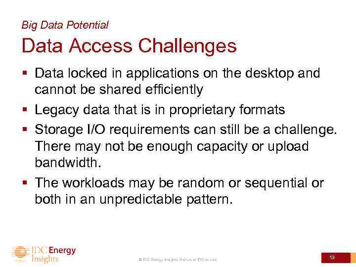 Big Data Potential Data Access Challenges § Data locked in applications on the desktop