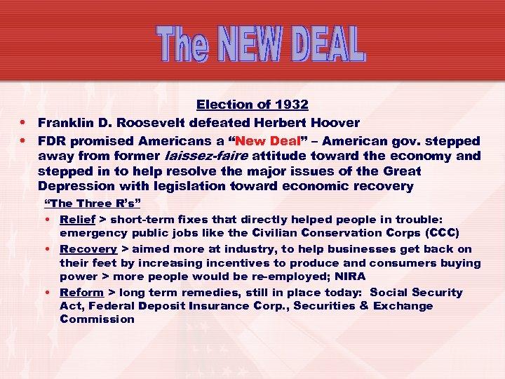 Election of 1932 • Franklin D. Roosevelt defeated Herbert Hoover • FDR promised Americans