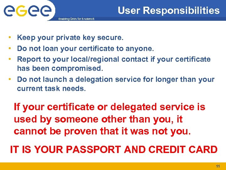 User Responsibilities Enabling Grids for E-scienc. E • Keep your private key secure. •