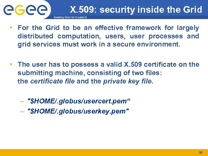 X. 509: security inside the Grid Enabling Grids for E-scienc. E • For the