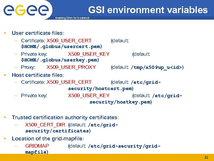 GSI environment variables Enabling Grids for E-scienc. E • User certificate files: – Certificate: