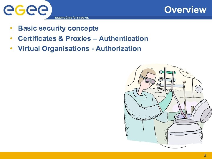 Overview Enabling Grids for E-scienc. E • Basic security concepts • Certificates & Proxies