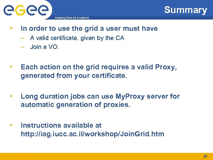 Summary Enabling Grids for E-scienc. E • In order to use the grid a