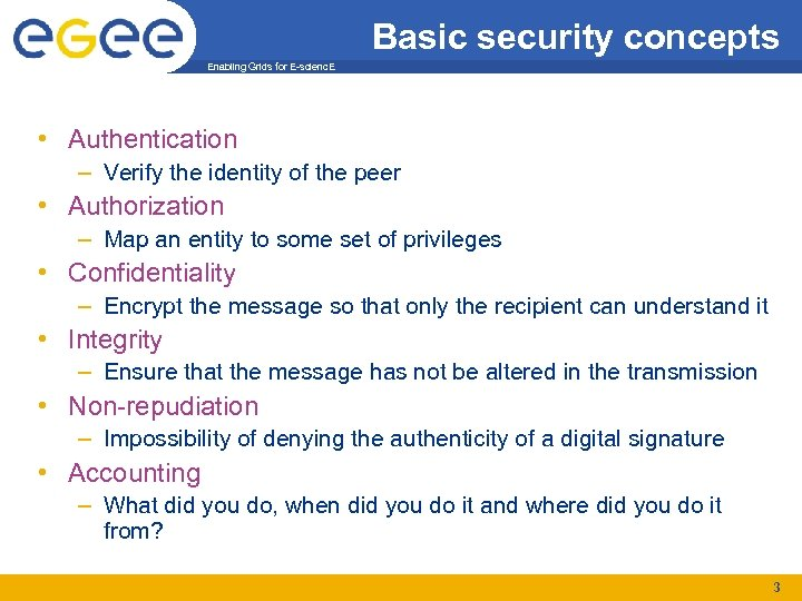 Basic security concepts Enabling Grids for E-scienc. E • Authentication – Verify the identity
