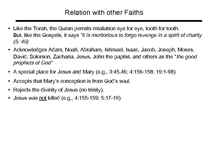 Relation with other Faiths • Like the Torah, the Quran permits retaliation eye for