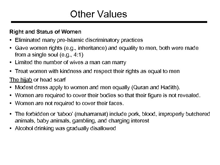 Other Values Right and Status of Women • Eliminated many pre-Islamic discriminatory practices •