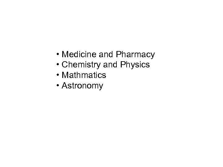 • Medicine and Pharmacy • Chemistry and Physics • Mathmatics • Astronomy