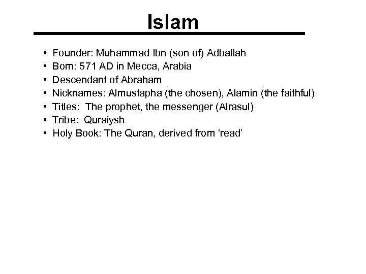 Islam • • Founder: Muhammad Ibn (son of) Adballah Born: 571 AD in Mecca,