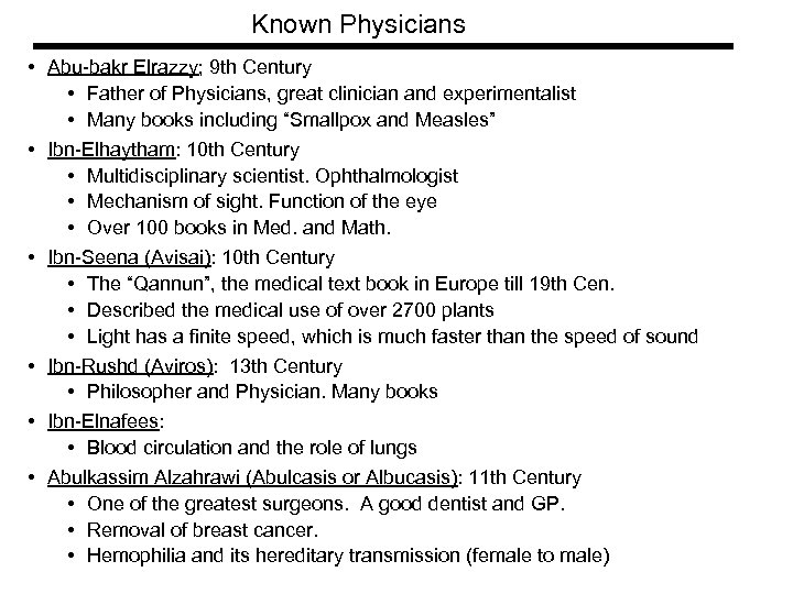 Known Physicians • Abu-bakr Elrazzy; 9 th Century • Father of Physicians, great clinician
