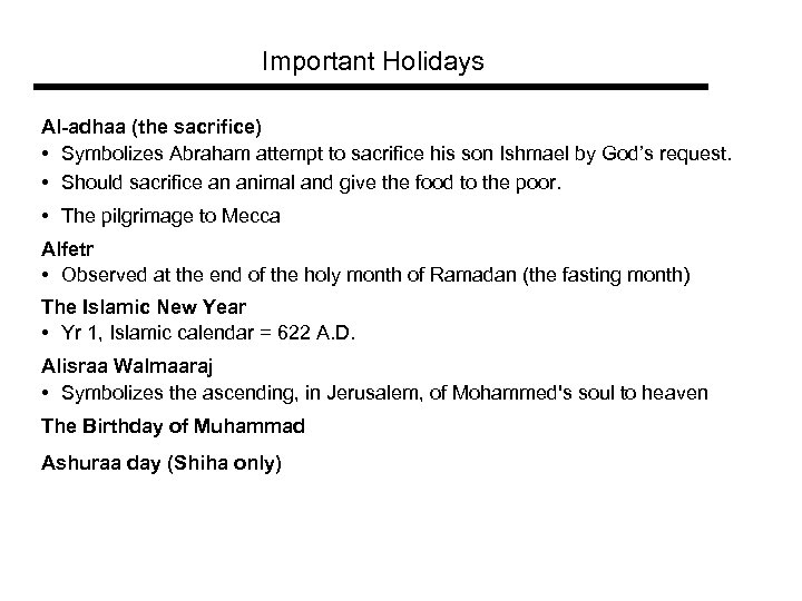 Important Holidays Al-adhaa (the sacrifice) • Symbolizes Abraham attempt to sacrifice his son Ishmael