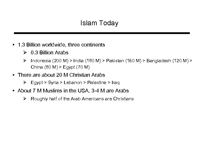 Islam Today • 1. 3 Billion worldwide, three continents Ø 0. 3 Billion Arabs