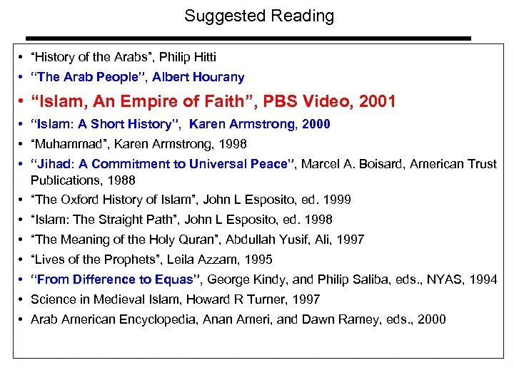 "Suggested Reading • ""History of the Arabs"", Philip Hitti • ""The Arab People"", Albert"