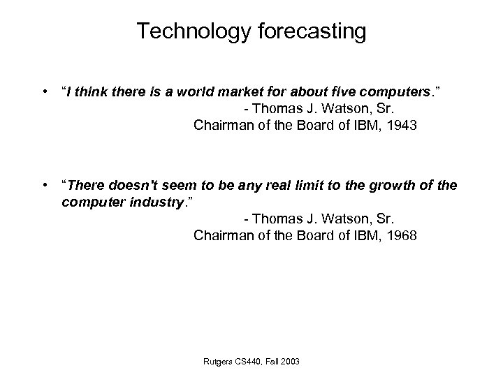 """Technology forecasting • """"I think there is a world market for about five computers."""