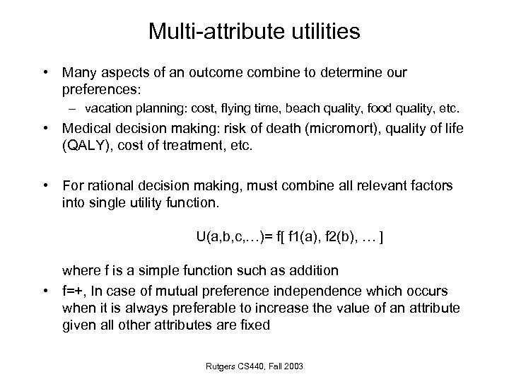 Multi-attribute utilities • Many aspects of an outcome combine to determine our preferences: –