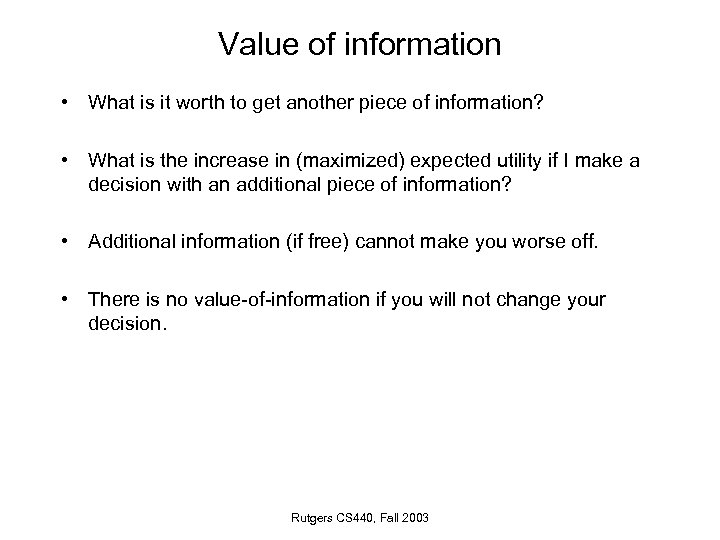 Value of information • What is it worth to get another piece of information?