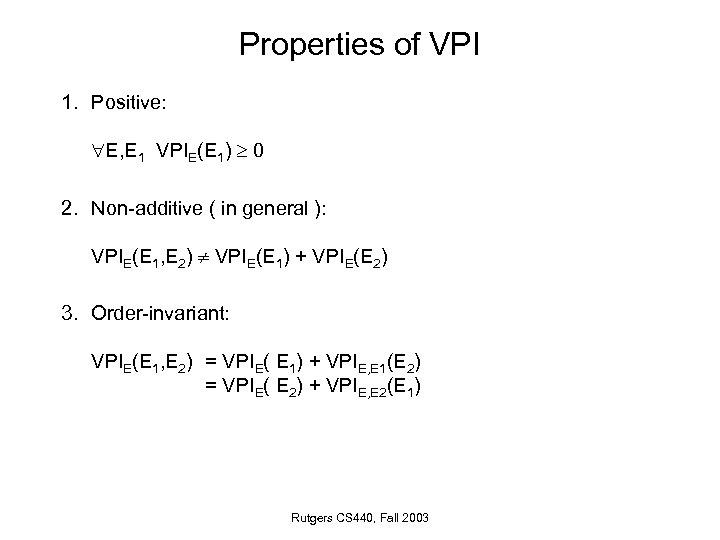 Properties of VPI 1. Positive: E, E 1 VPIE(E 1) 0 2. Non-additive (