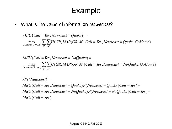 Example • What is the value of information Newscast? Rutgers CS 440, Fall 2003