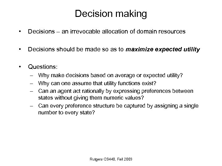 Decision making • Decisions – an irrevocable allocation of domain resources • Decisions should