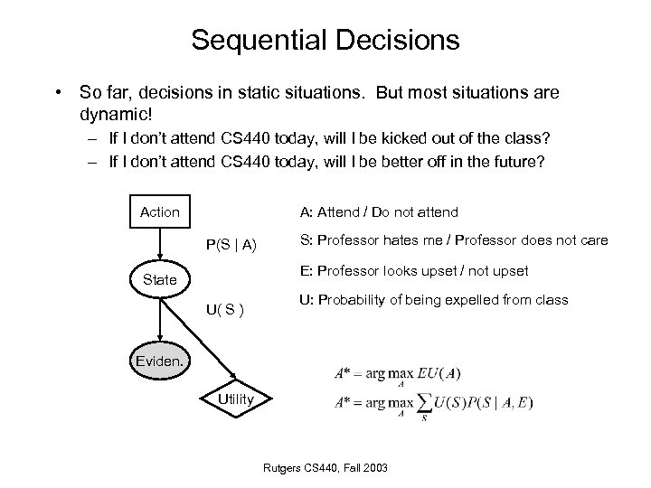 Sequential Decisions • So far, decisions in static situations. But most situations are dynamic!