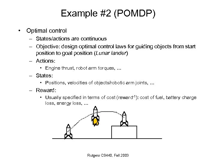 Example #2 (POMDP) • Optimal control – States/actions are continuous – Objective: design optimal