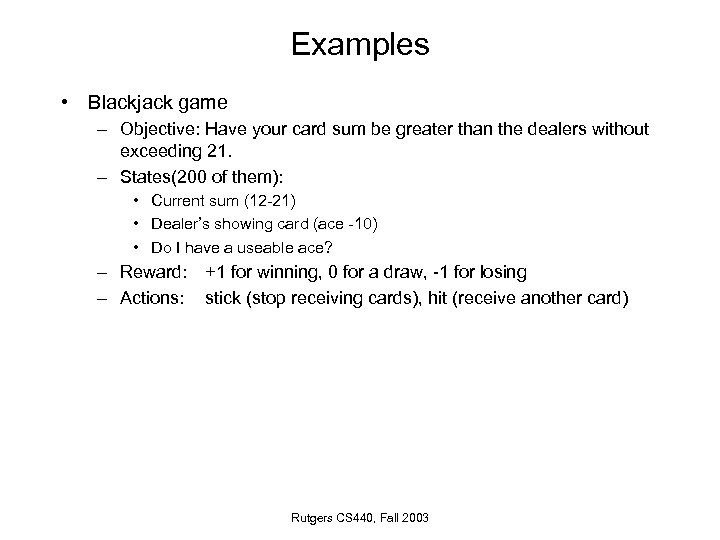 Examples • Blackjack game – Objective: Have your card sum be greater than the