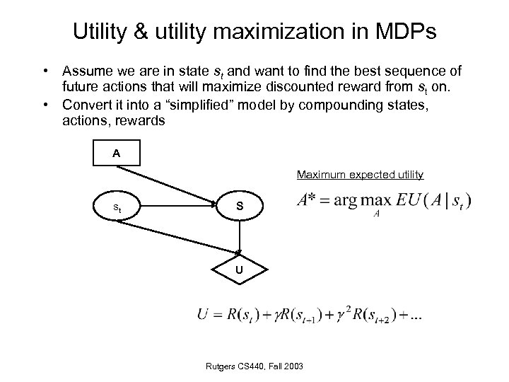 Utility & utility maximization in MDPs • Assume we are in state st and