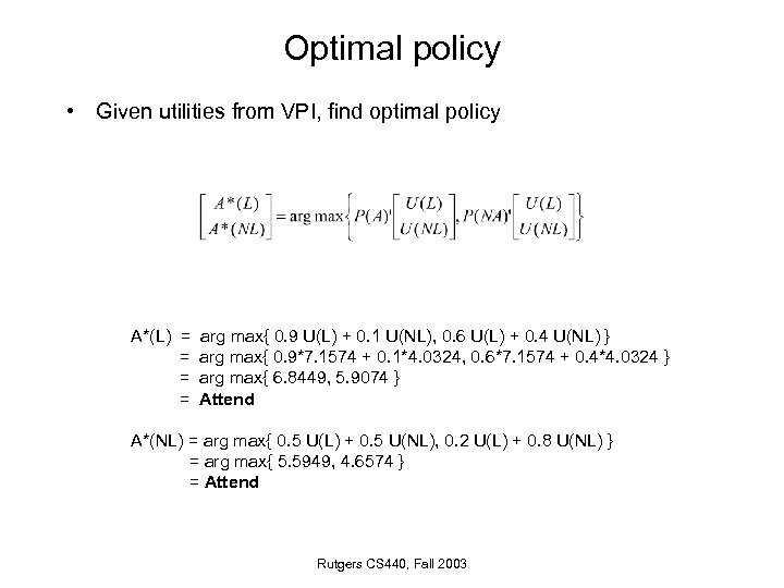 Optimal policy • Given utilities from VPI, find optimal policy A*(L) = = arg