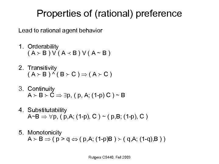 Properties of (rational) preference Lead to rational agent behavior 1. Orderability (A B)V(A~B) 2.