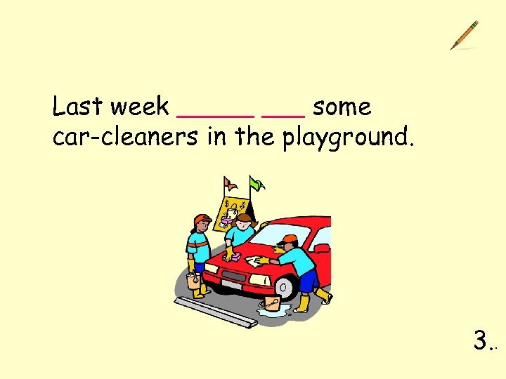 Last week some car-cleaners in the playground. 3. .