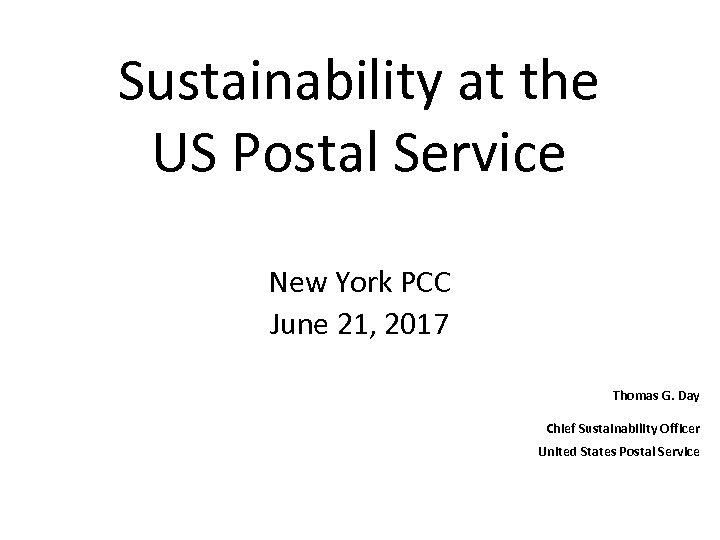 Sustainability at the US Postal Service New York PCC June 21, 2017 Thomas G.