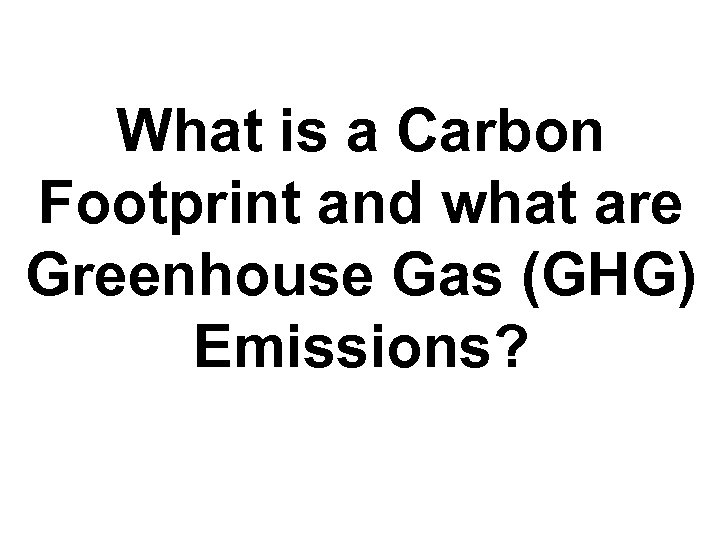What is a Carbon Footprint and what are Greenhouse Gas (GHG) Emissions?