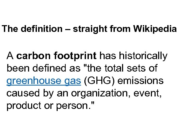 The definition – straight from Wikipedia A carbon footprint has historically been defined as