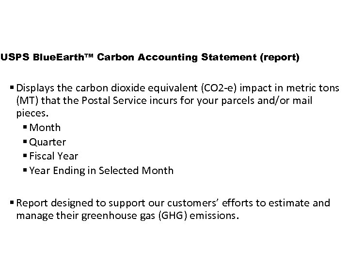 USPS Blue. Earth™ Carbon Accounting Statement (report) § Displays the carbon dioxide equivalent (CO